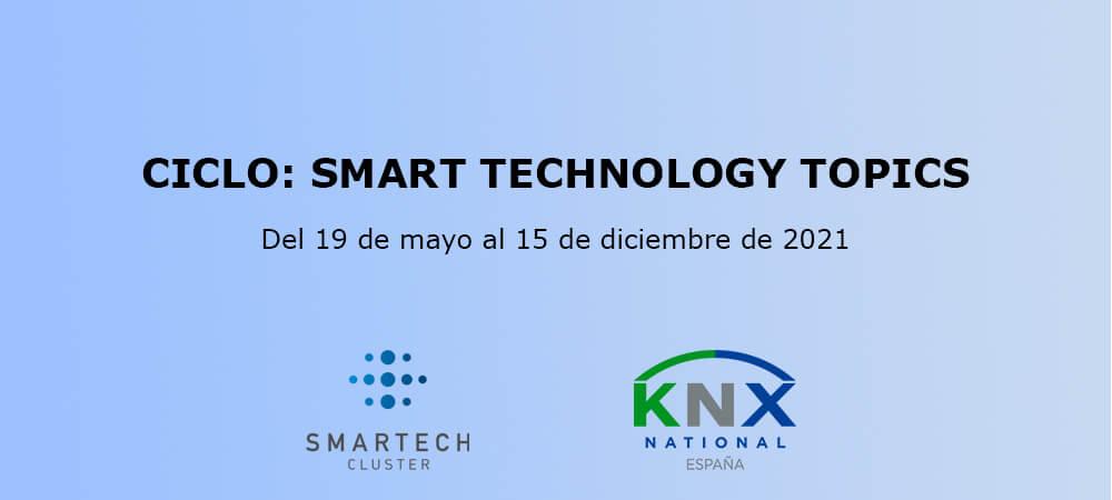 Smartech Cluster y la Asociación KNX España lanzan el ciclo de Smart Technology Topics