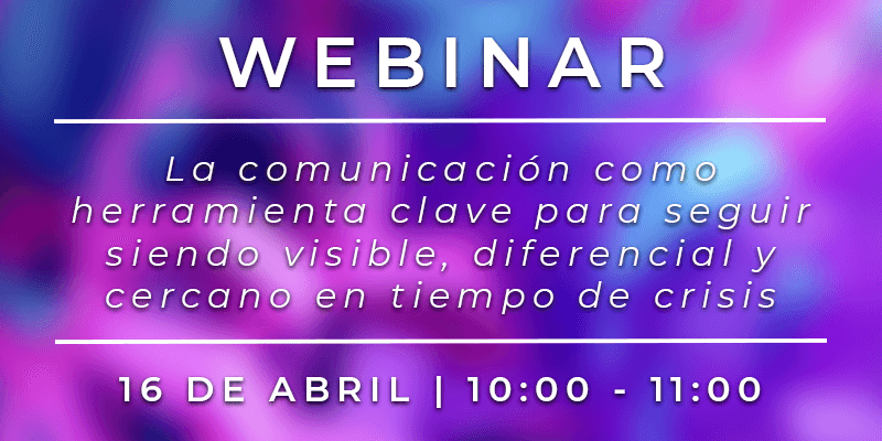 La comunicación como herramienta clave para seguir siendo visible, diferencial y cercano en tiempo de crisis